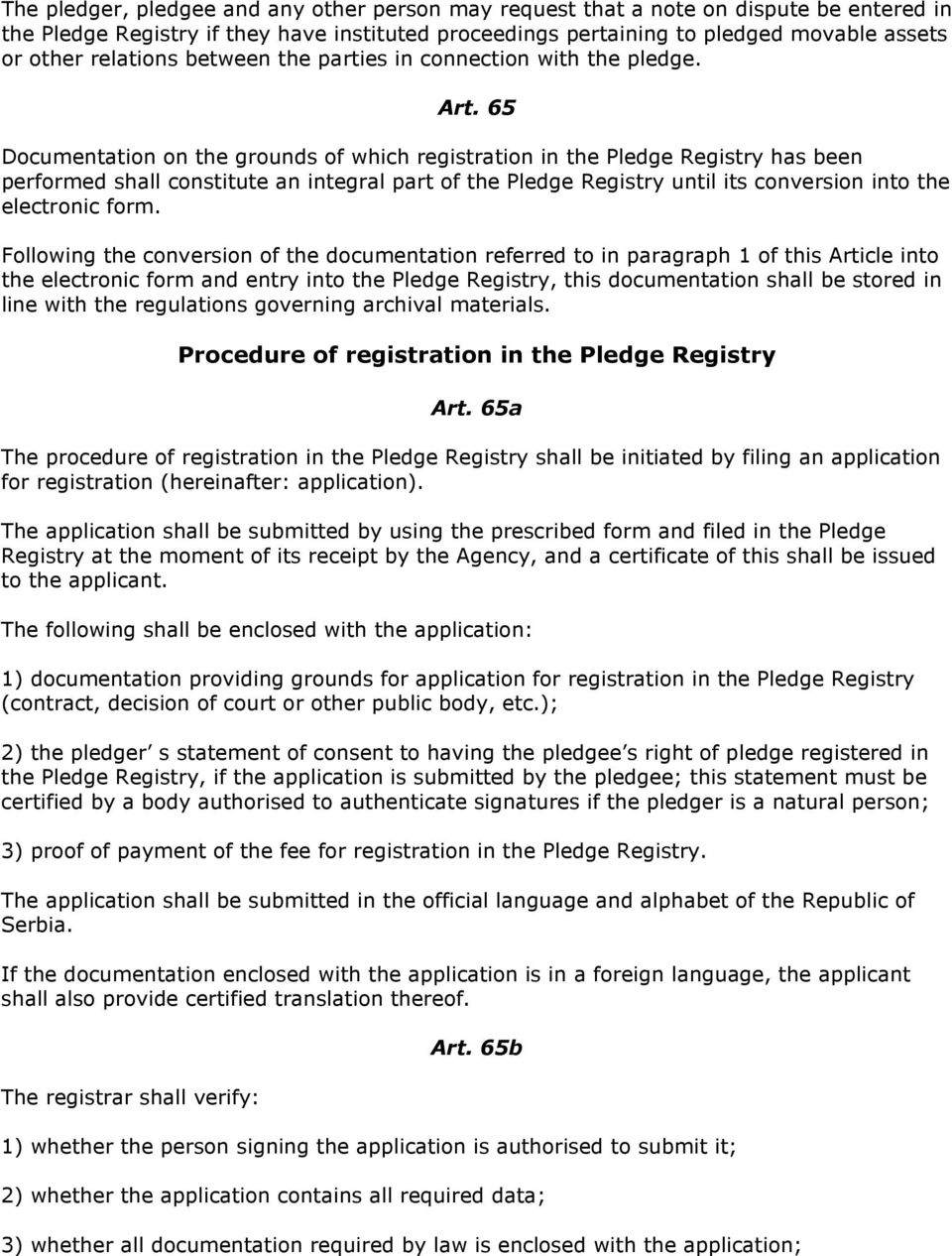 65 Documentation on the grounds of which registration in the Pledge Registry has been performed shall constitute an integral part of the Pledge Registry until its conversion into the electronic form.