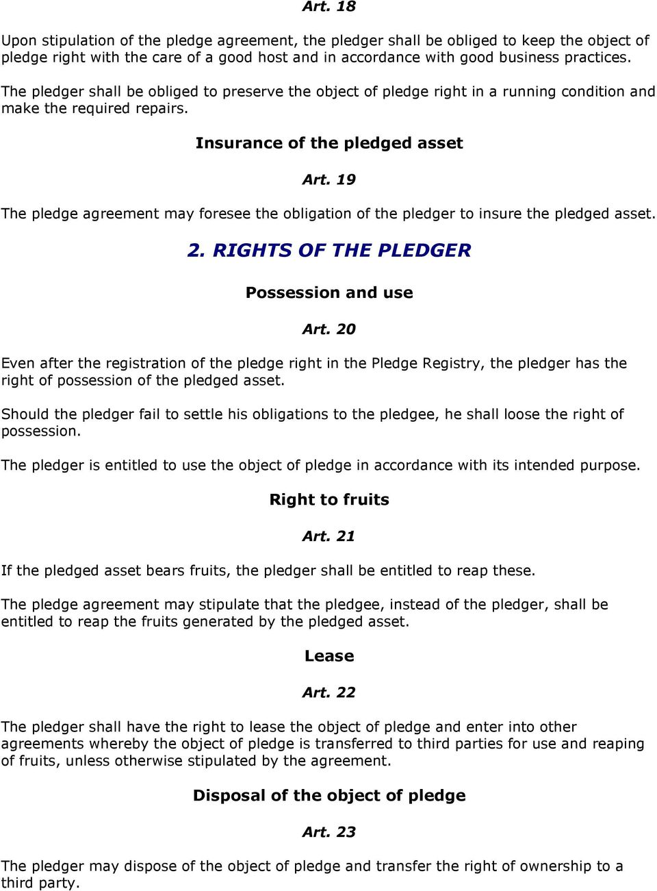 19 The pledge agreement may foresee the obligation of the pledger to insure the pledged asset. 2. RIGHTS OF THE PLEDGER Possession and use Art.