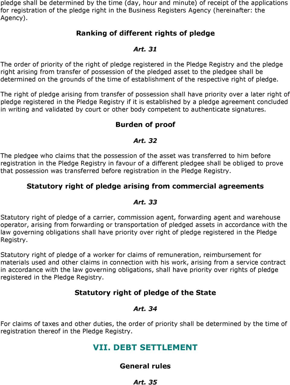 31 The order of priority of the right of pledge registered in the Pledge Registry and the pledge right arising from transfer of possession of the pledged asset to the pledgee shall be determined on