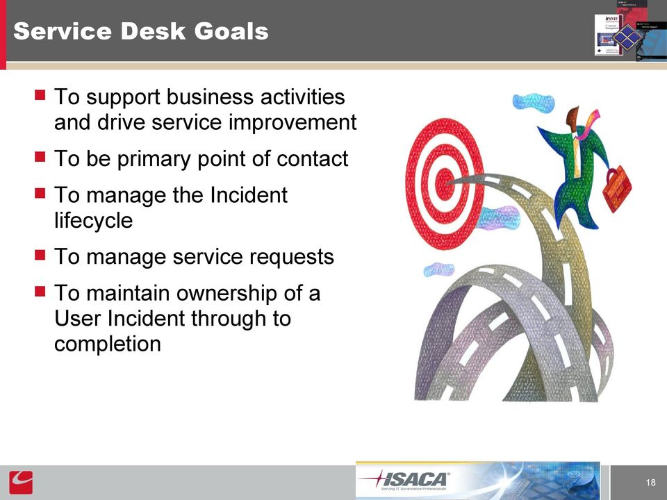 To manage the Incident lifecycle To manage service