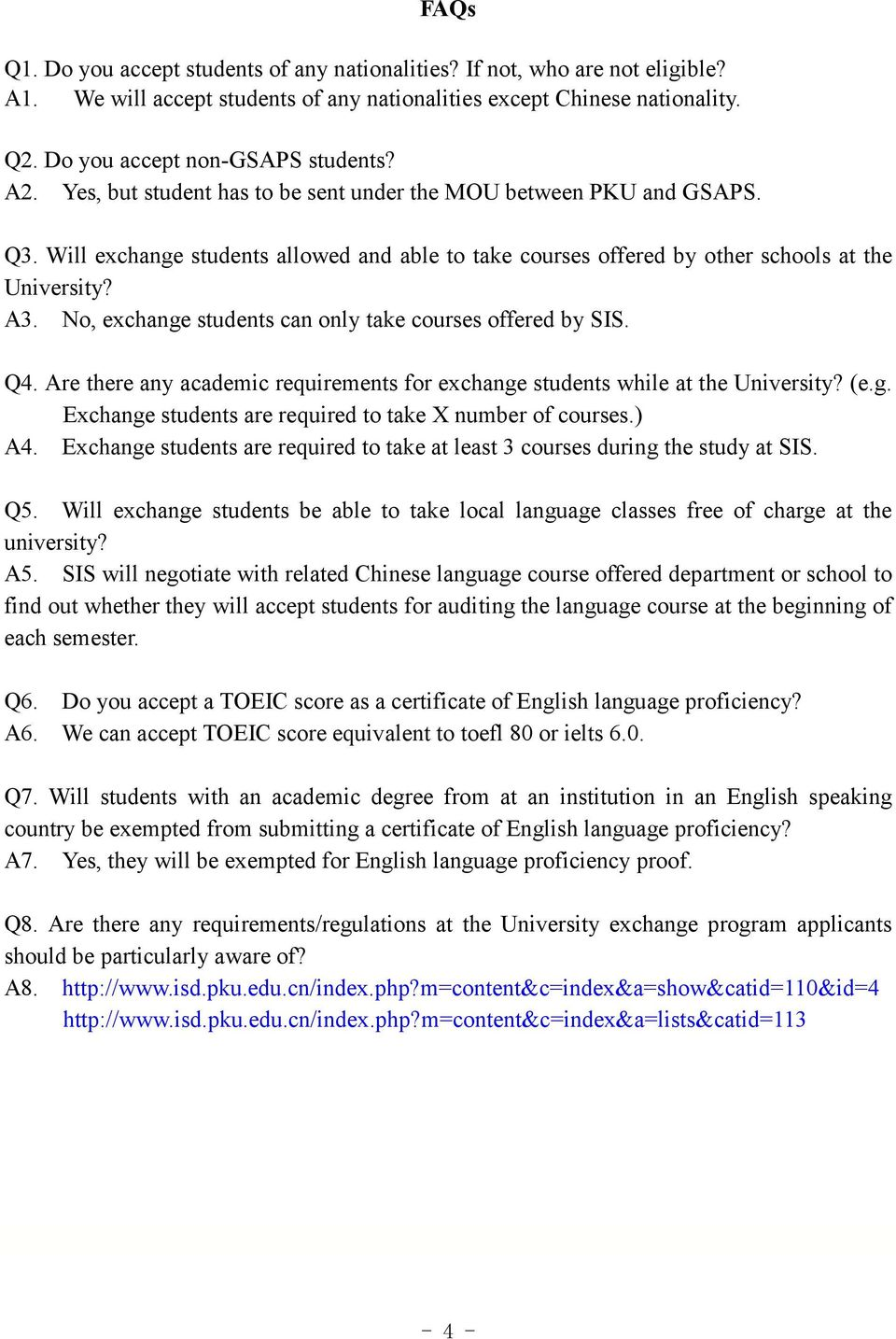No, exchange students can only take courses offered by SIS. Q4. Are there any academic requirements for exchange students while at the University? (e.g. Exchange students are required to take X number of courses.
