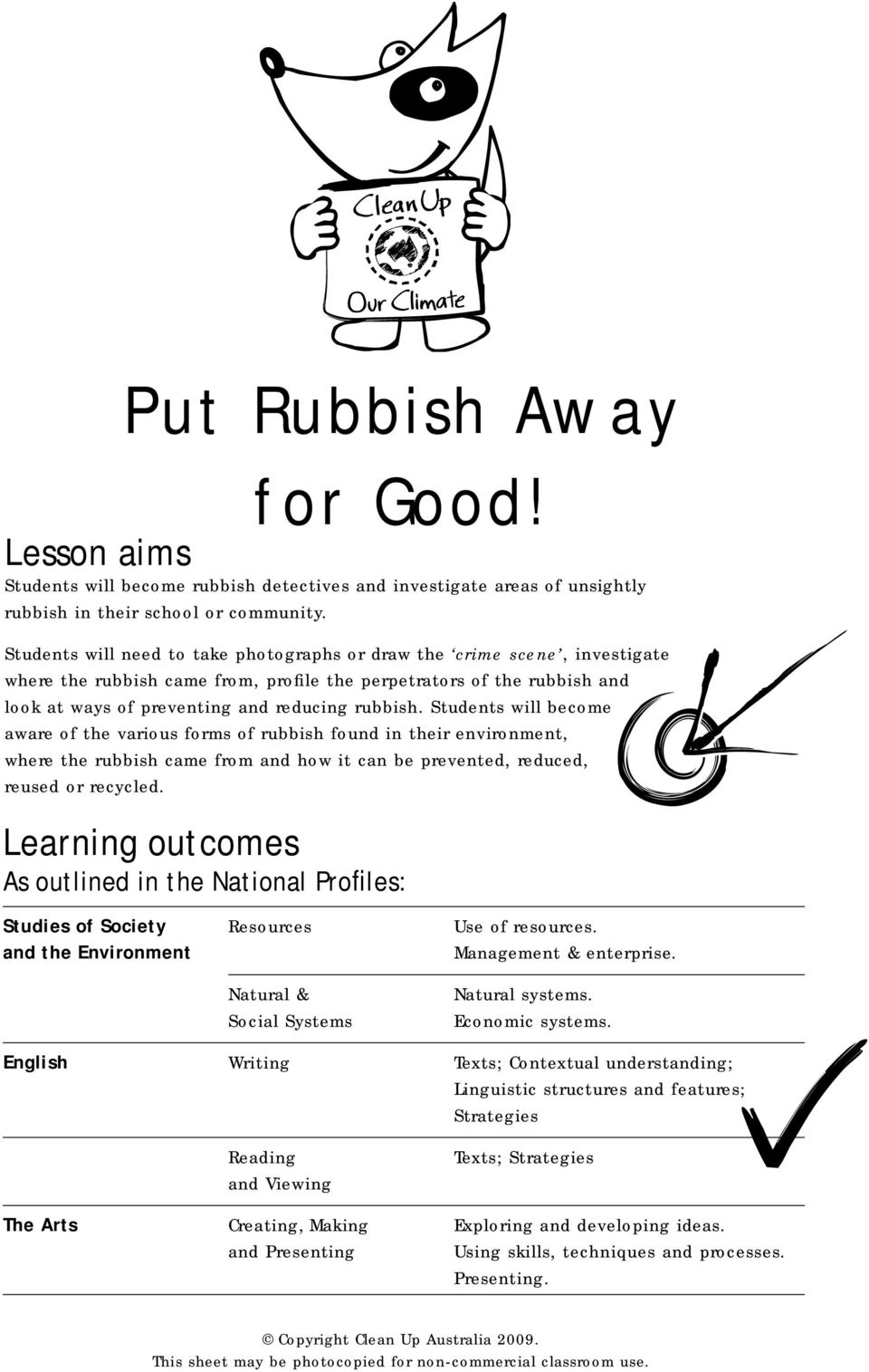 Students will become aware of the various forms of rubbish found in their environment, where the rubbish came from and how it can be prevented, reduced, reused or recycled.