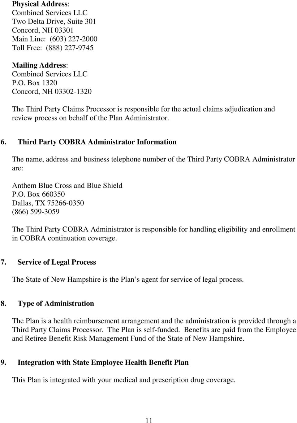 Third Party COBRA Administrator Information The name, address and business telephone number of the Third Party COBRA Administrator are: Anthem Blue Cross and Blue Shield P.O. Box 660350 Dallas, TX 75266-0350 (866) 599-3059 The Third Party COBRA Administrator is responsible for handling eligibility and enrollment in COBRA continuation coverage.