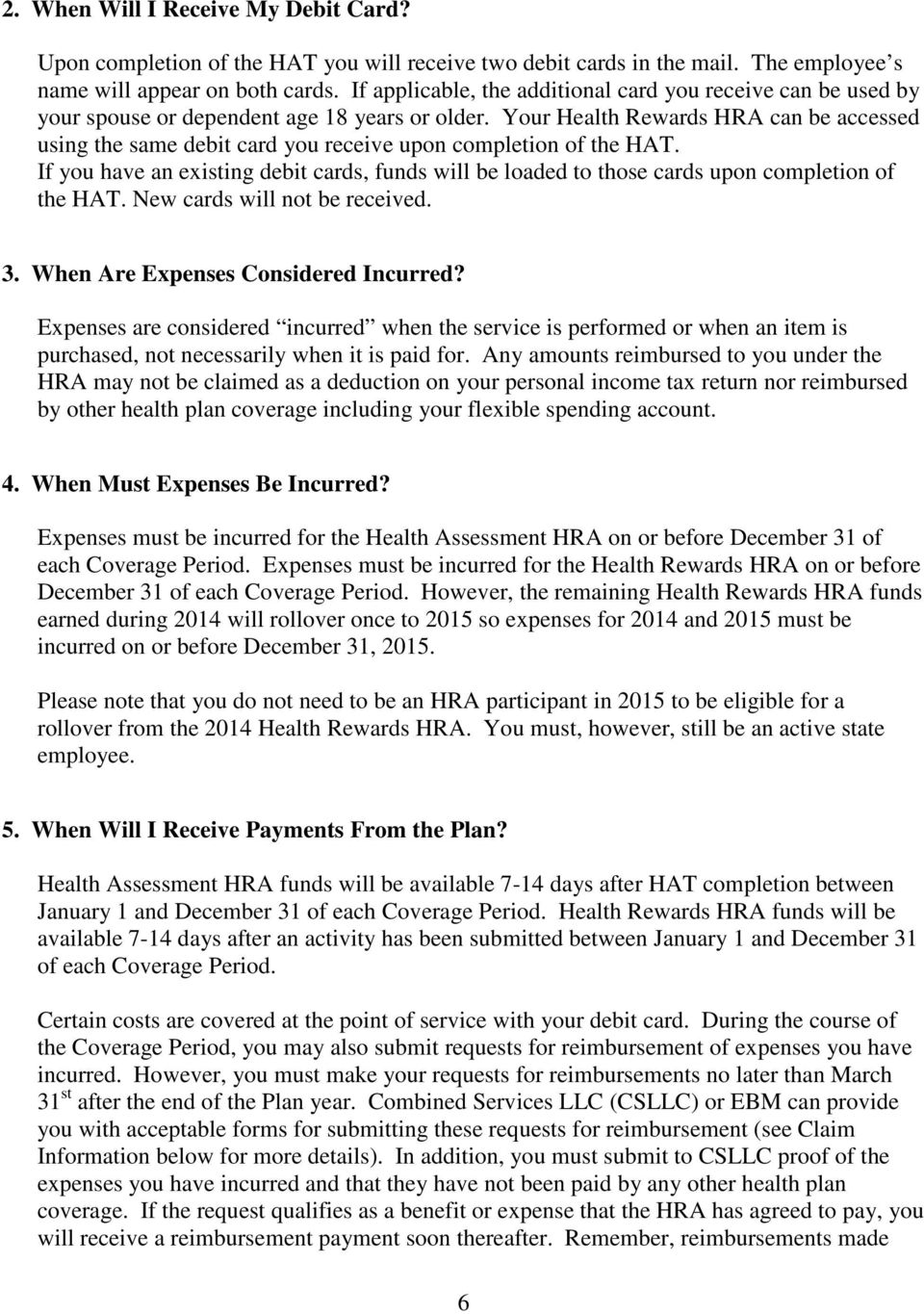 Your Health Rewards HRA can be accessed using the same debit card you receive upon completion of the HAT.