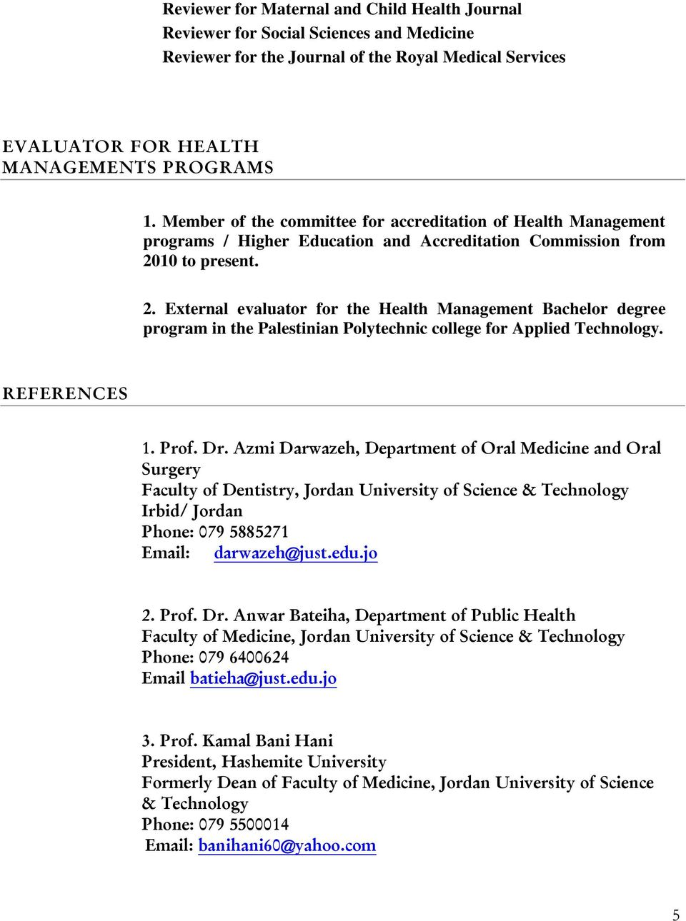 10 to present. 2. External evaluator for the Health Management Bachelor degree program in the Palestinian Polytechnic college for Applied Technology. REFERENCES 1. Prof. Dr.