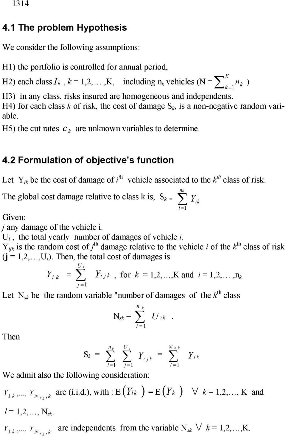 Formulation of objective s function Let Y i be the cost of damage of i th vehicle associated to the th class of ris.