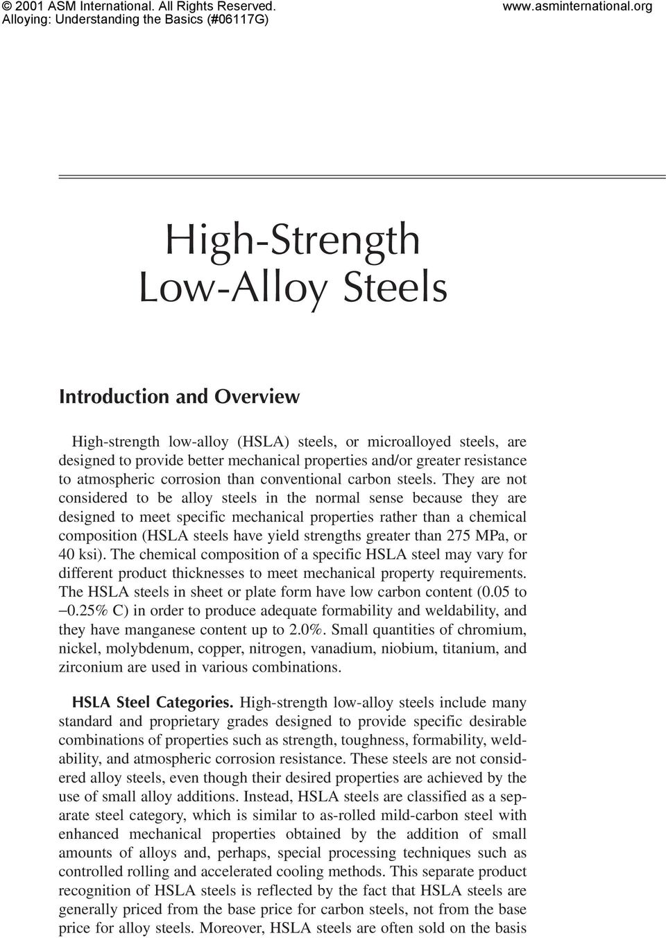 They are not considered to be alloy steels in the normal sense because they are designed to meet specific mechanical properties rather than a chemical composition (HSLA steels have yield strengths