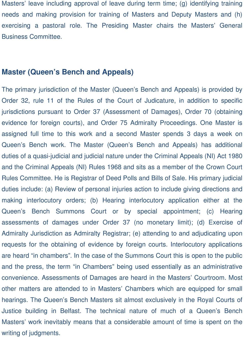 Master (Queen s Bench and Appeals) The primary jurisdiction of the Master (Queen s Bench and Appeals) is provided by Order 32, rule 11 of the Rules of the Court of Judicature, in addition to specific