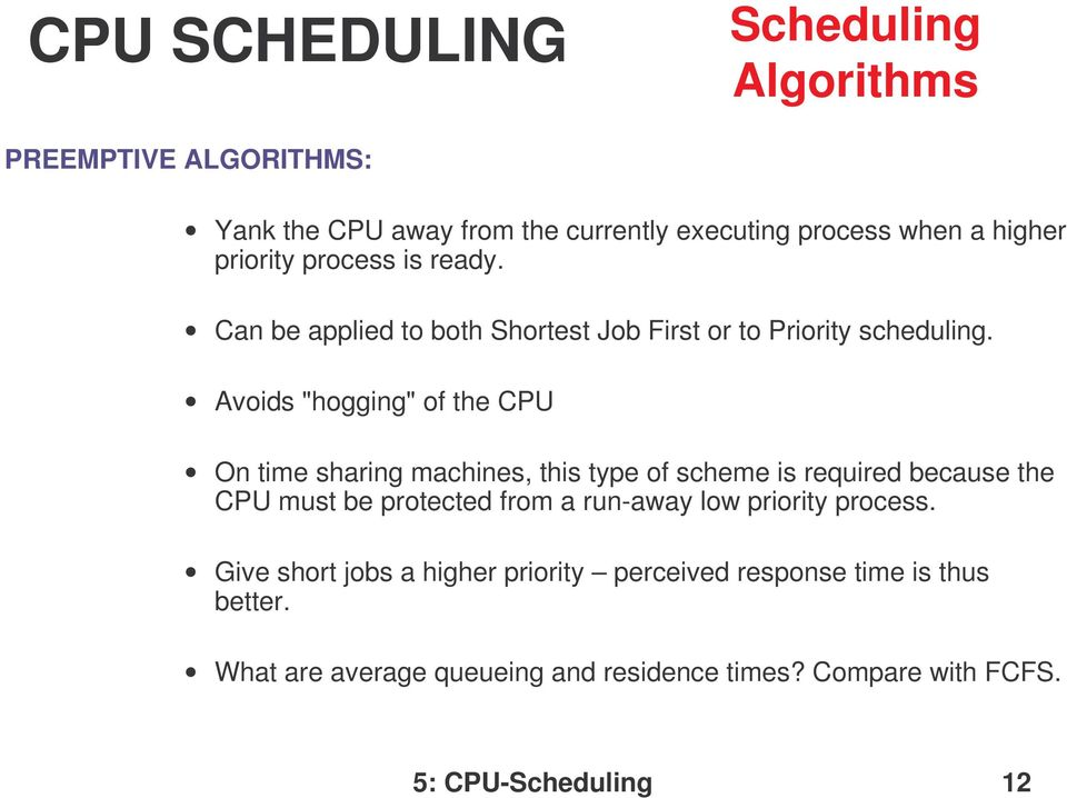 "Avoids ""hogging"" of the CPU On time sharing machines, this type of scheme is required because the CPU must be protected from a"