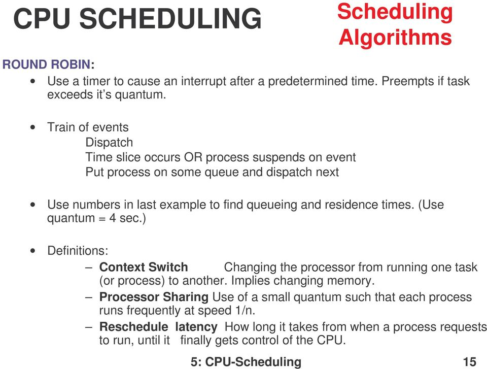queueing and residence times. (Use quantum = 4 sec.) Definitions: Context Switch Changing the processor from running one task (or process) to another.