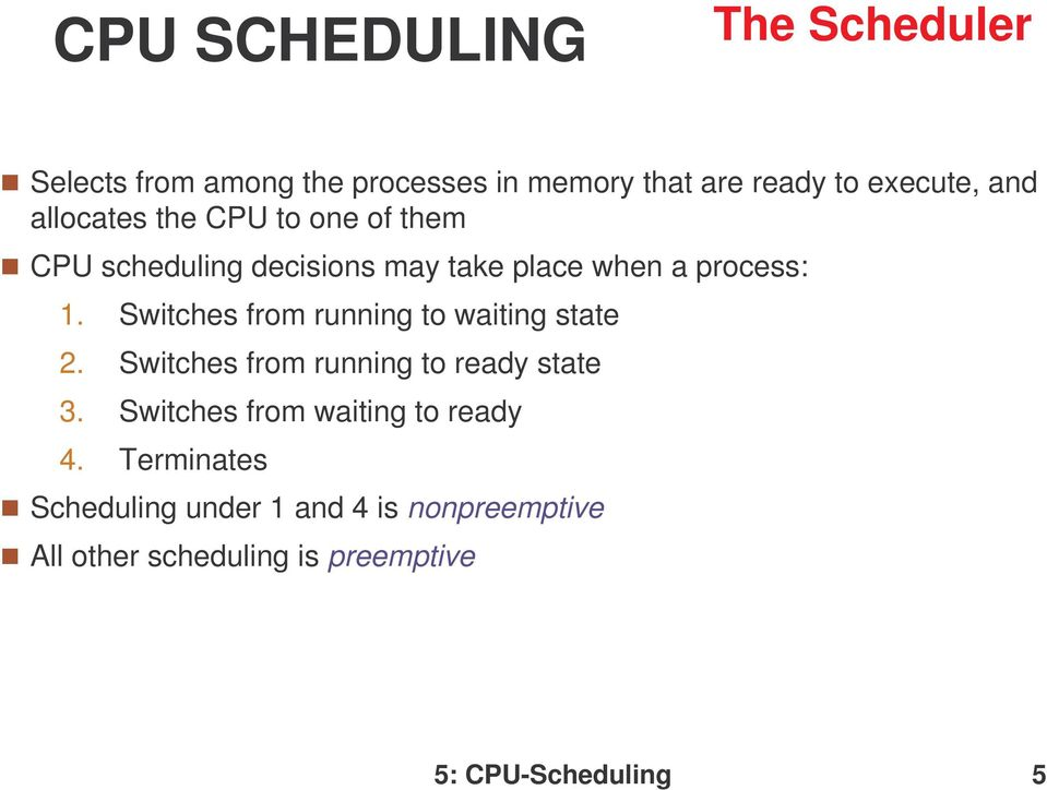Switches from running to waiting state 2. Switches from running to ready state 3.