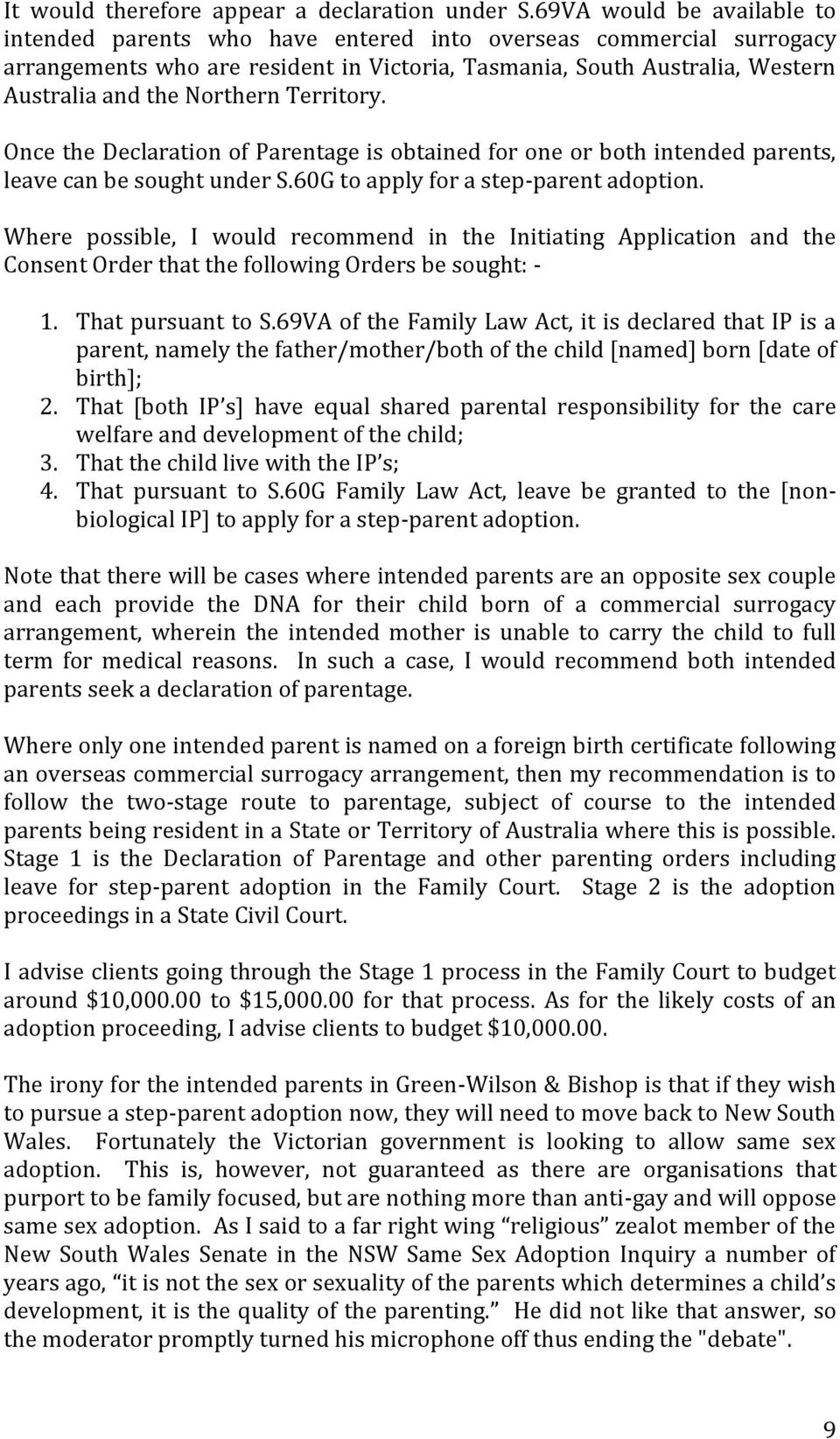 Northern Territory. Once the Declaration of Parentage is obtained for one or both intended parents, leave can be sought under S.60G to apply for a step-parent adoption.