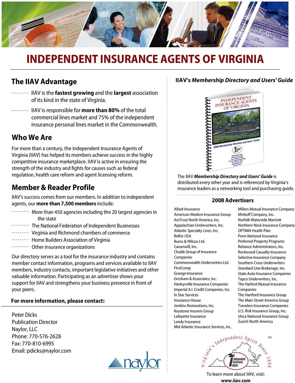 Who We Are For more than a century, the Independent Insurance Agents of Virginia (IIAV) has helped its members achieve success in the highly competitive insurance marketplace.