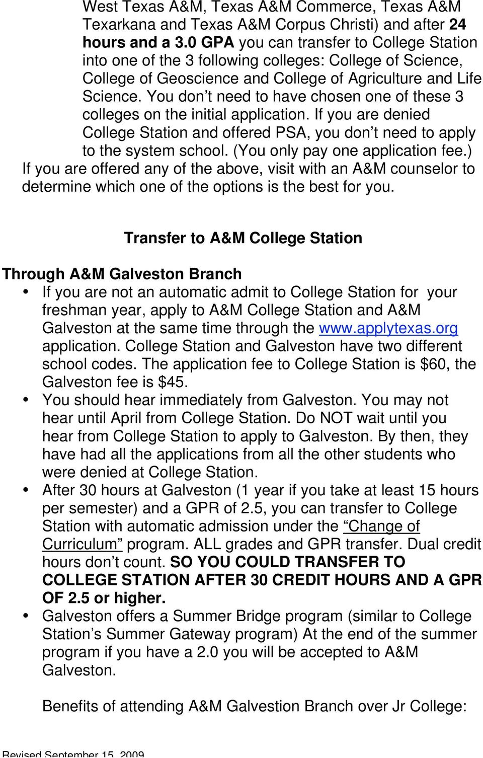 You don t need to have chosen one of these 3 colleges on the initial application. If you are denied College Station and offered PSA, you don t need to apply to the system school.