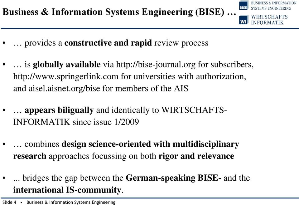 org/bise for members of the AIS appears biligually and identically to WIRTSCHAFTS- INFORMATIK since issue 1/2009 combines design science-oriented with