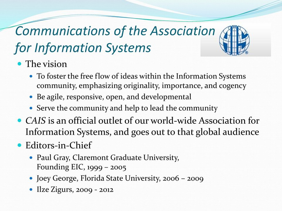 lead the community CAIS is an official outlet of our world-wide Association for Information Systems, and goes out to that global audience