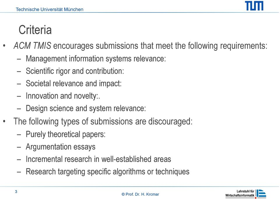 Design science and system relevance: The following types of submissions are discouraged: Purely theoretical papers: