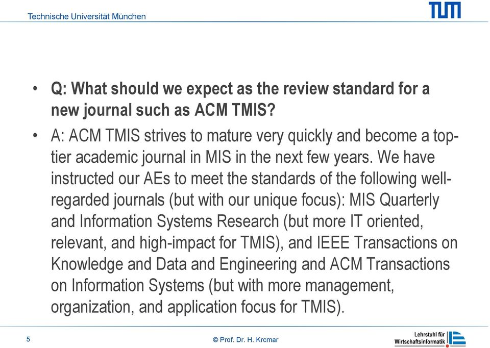 We have instructed our AEs to meet the standards of the following wellregarded journals (but with our unique focus): MIS Quarterly and Information Systems