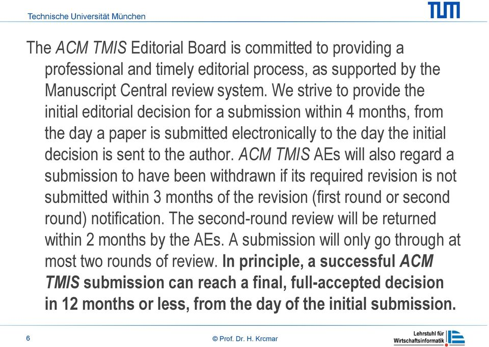ACM TMIS AEs will also regard a submission to have been withdrawn if its required revision is not submitted within 3 months of the revision (first round or second round) notification.