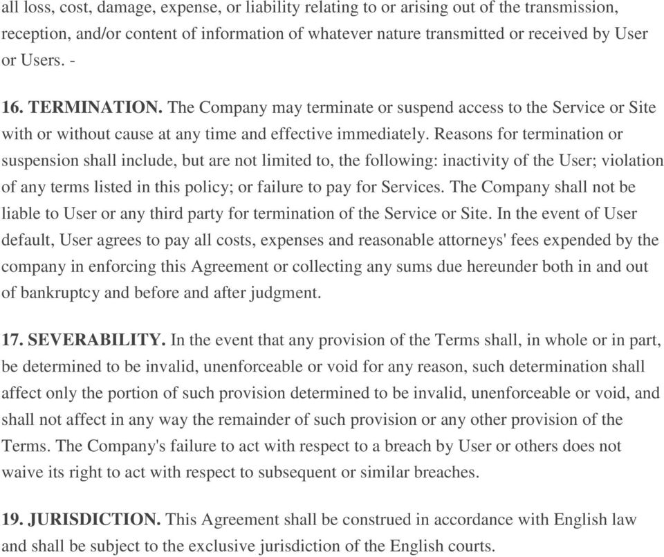 Reasons for termination or suspension shall include, but are not limited to, the following: inactivity of the User; violation of any terms listed in this policy; or failure to pay for Services.