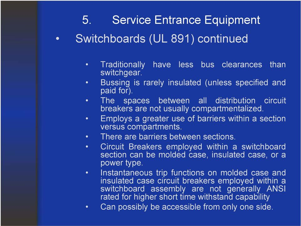 There are barriers between sections. Circuit Breakers employed within a switchboard section can be molded case, insulated case, or a power type.