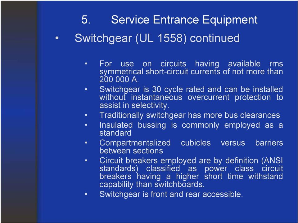 Traditionally switchgear has more bus clearances Insulated bussing is commonly employed as a standard Compartmentalized between sections cubicles versus barriers
