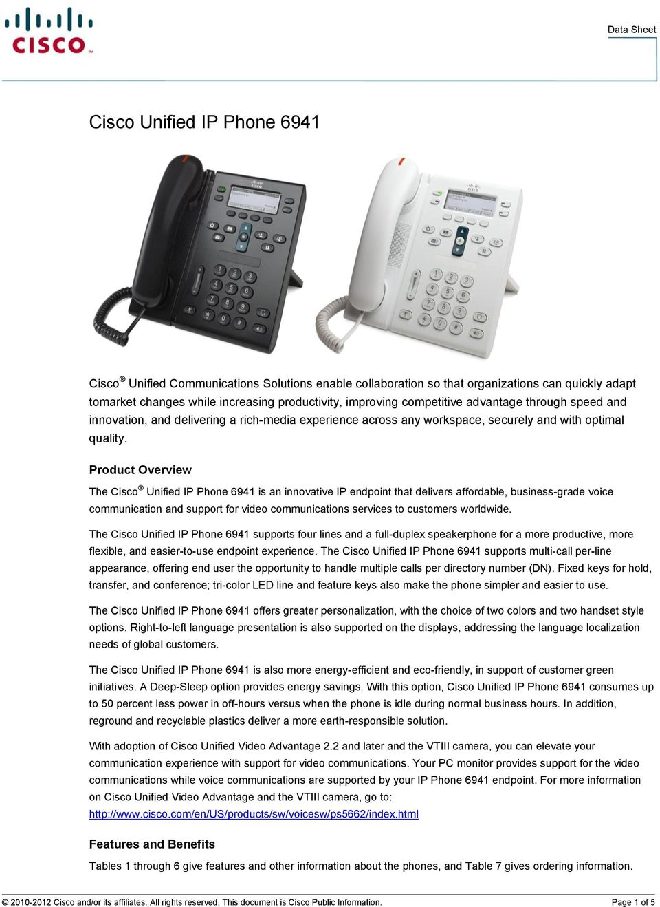 Product Overview The Cisco Unified IP Phone 6941 is an innovative IP endpoint that delivers affordable, business-grade voice communication and support for video communications services to customers