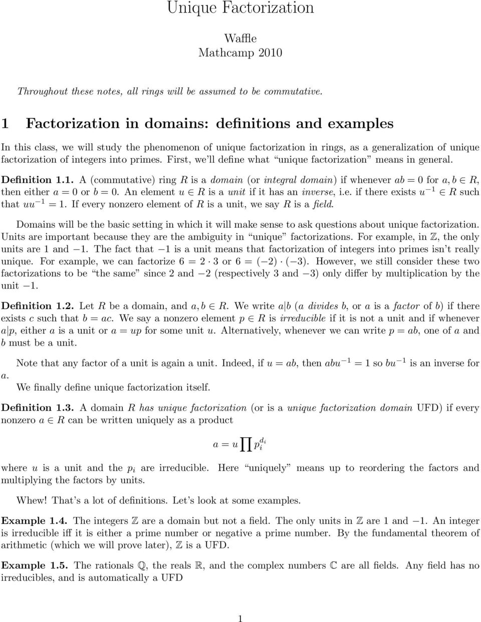First, we ll define what unique factorization means in general. Definition 1.1. A (commutative) ring R is a domain (or integral domain) if whenever ab = 0 for a, b R, then either a = 0 or b = 0.