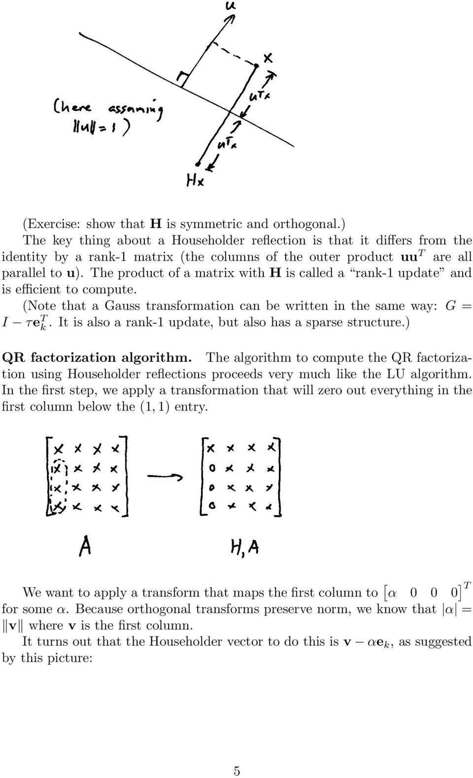 The product of a matrix with H is called a rank-1 update and is efficient to compute. (Note that a Gauss transformation can be written in the same way: G = I τe T k.