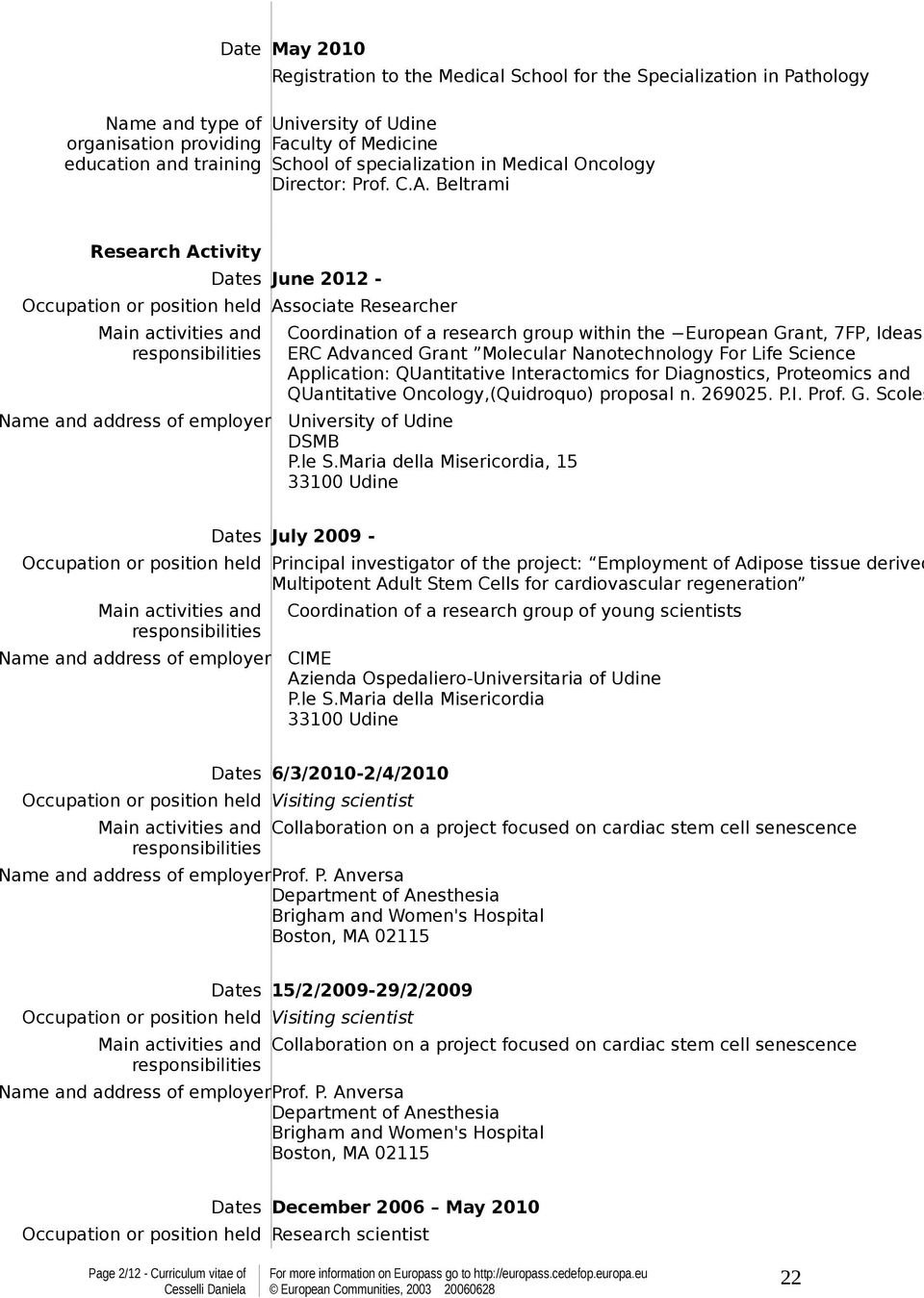 Beltrami Research Activity Dates June 2012 - Occupation or position held Associate Researcher Main activities and Name and address of employer Coordination of a research group within the European