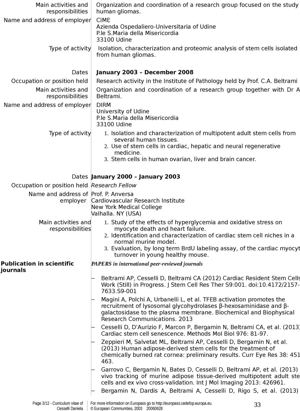 Occupation or position held Main activities and Name and address of employer Type of activity Dates January 2003 December 2008 Research activity in the Institute of Pathology held by Prof. C.A.
