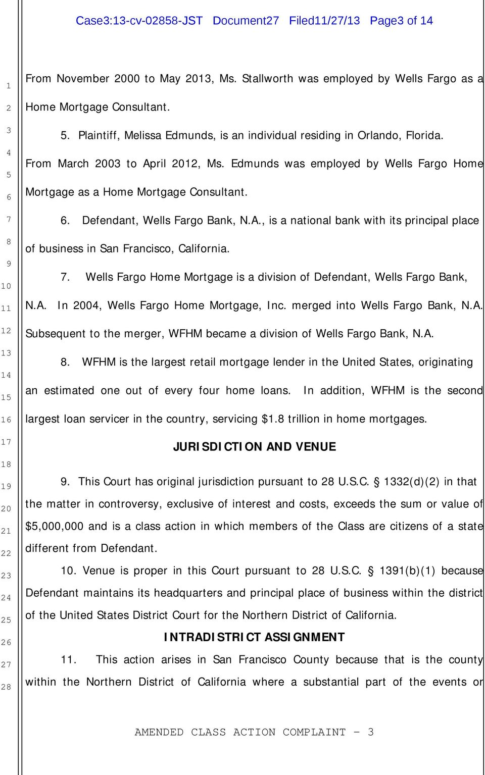 . Defendant, Wells Fargo Bank, N.A., is a national bank with its principal place of business in San Francisco, California.. Wells Fargo Home Mortgage is a division of Defendant, Wells Fargo Bank, N.A. In 0, Wells Fargo Home Mortgage, Inc.