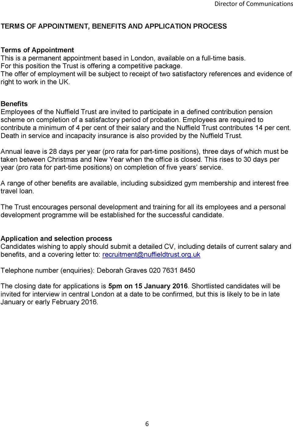 Benefits Employees of the Nuffield Trust are invited to participate in a defined contribution pension scheme on completion of a satisfactory period of probation.
