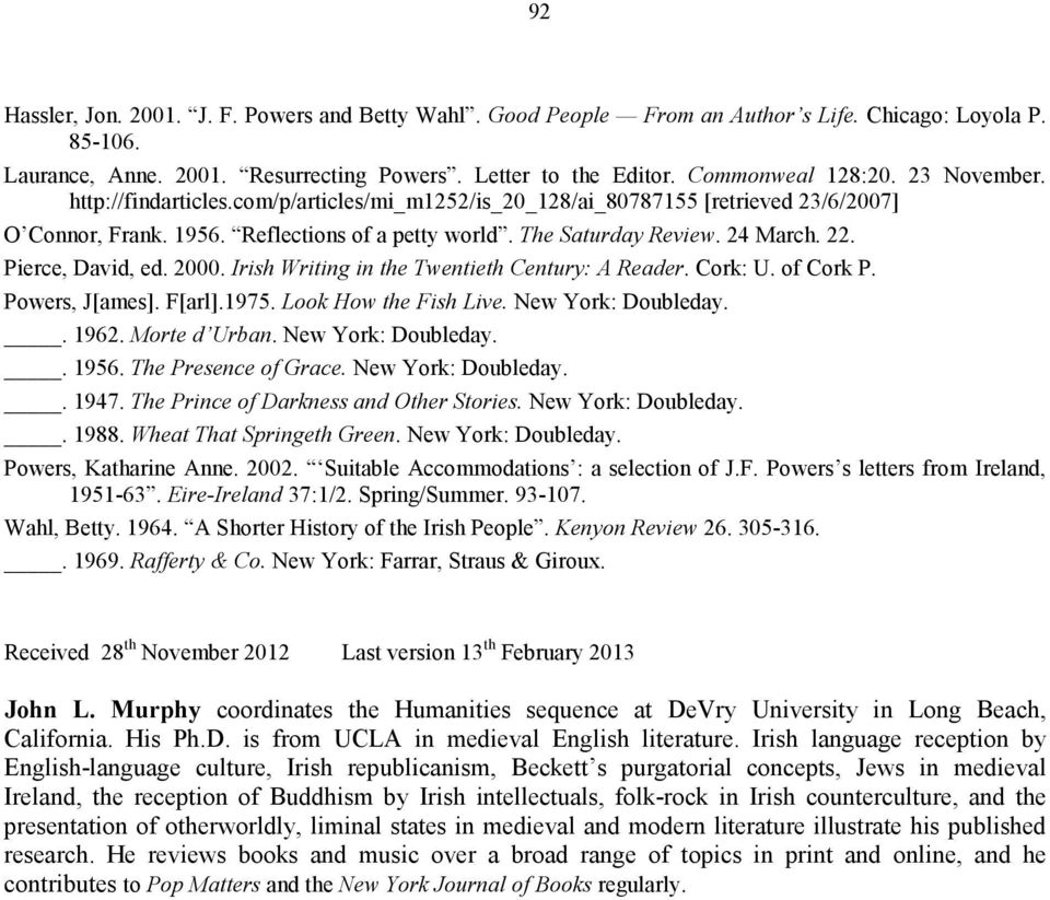 Pierce, David, ed. 2000. Irish Writing in the Twentieth Century: A Reader. Cork: U. of Cork P. Powers, J[ames]. F[arl].1975. Look How the Fish Live. New York: Doubleday.. 1962. Morte d Urban.