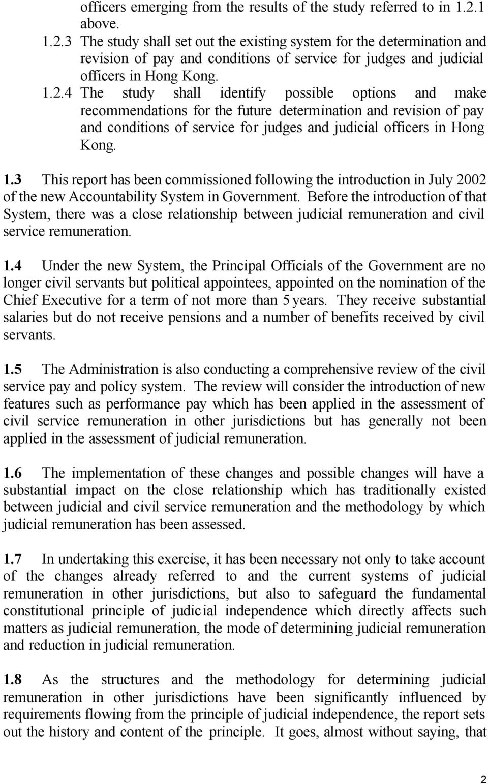 3 The study shall set out the existing system for the determination and revision of pay and conditions of service for judges and judicial officers in Hong Kong. 1.2.