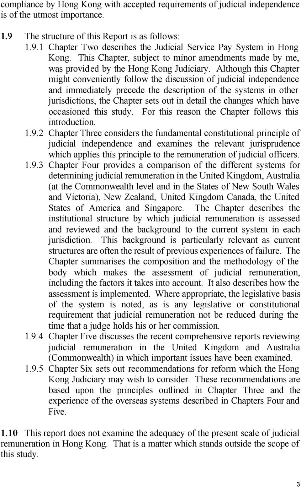 Although this Chapter might conveniently follow the discussion of judicial independence and immediately precede the description of the systems in other jurisdictions, the Chapter sets out in detail