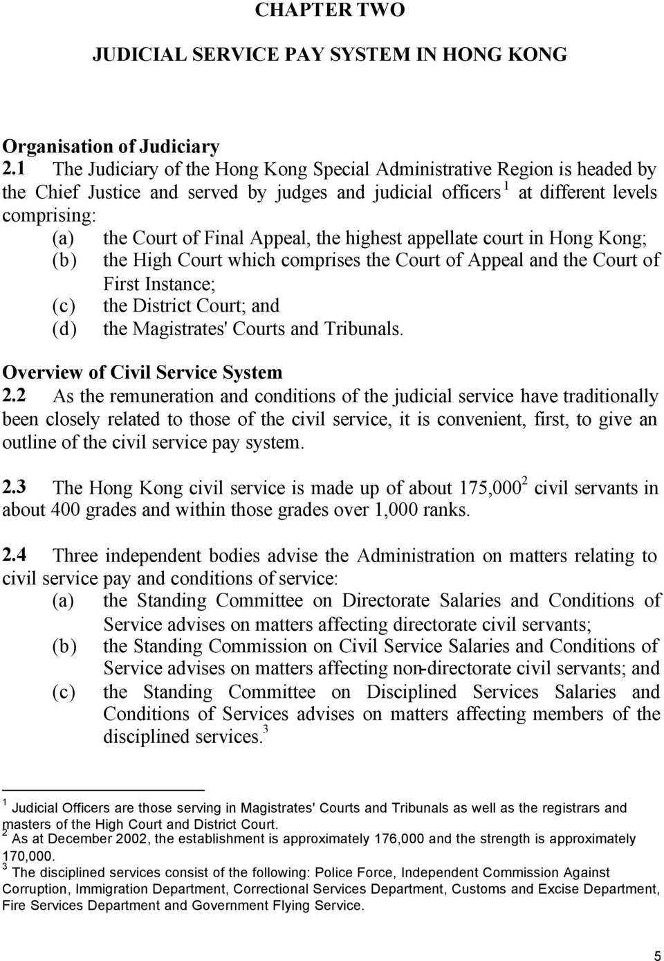 Appeal, the highest appellate court in Hong Kong; (b) the High Court which comprises the Court of Appeal and the Court of First Instance; (c) the District Court; and (d) the Magistrates' Courts and