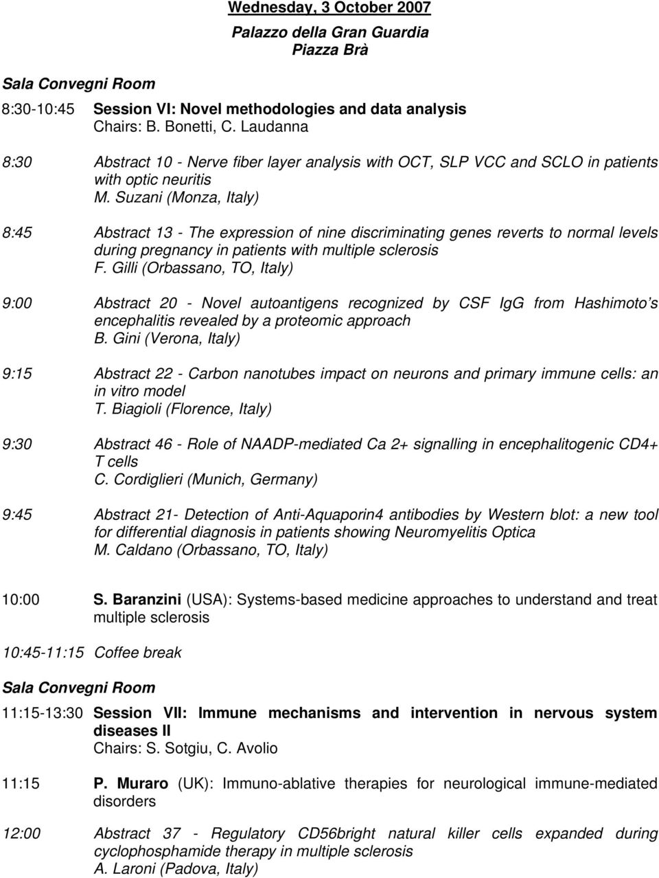 Suzani (Monza, Italy) 8:45 Abstract 13 - The expression of nine discriminating genes reverts to normal levels during pregnancy in patients with multiple sclerosis F.