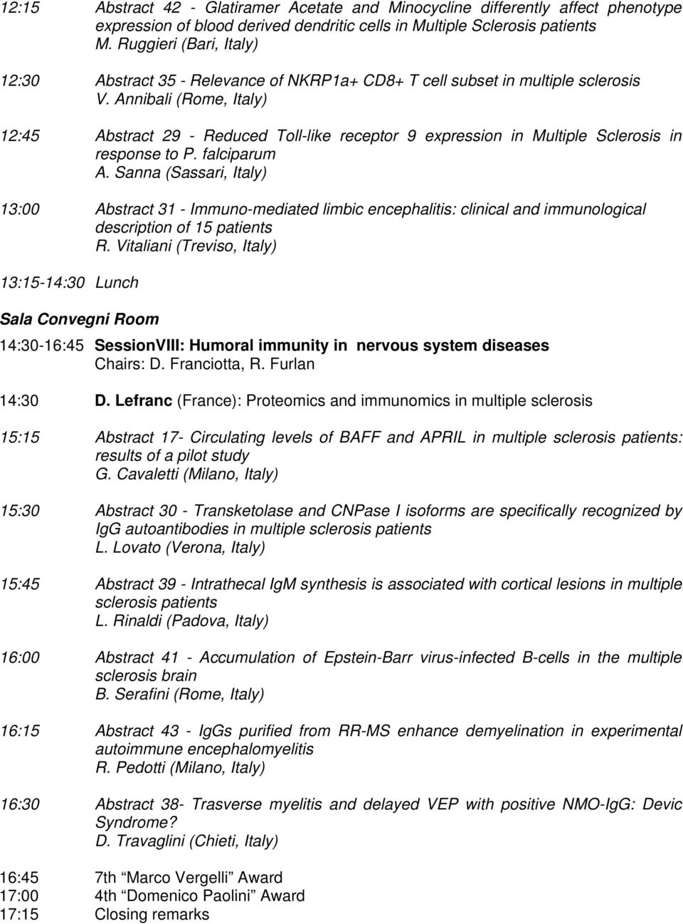 Annibali (Rome, Italy) 12:45 Abstract 29 - Reduced Toll-like receptor 9 expression in Multiple Sclerosis in response to P. falciparum A.