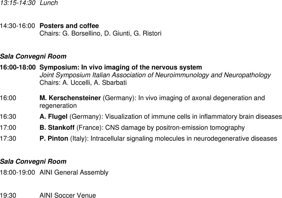 Uccelli, A. Sbarbati 16:00 M. Kerschensteiner (Germany): In vivo imaging of axonal degeneration and regeneration 16:30 A.