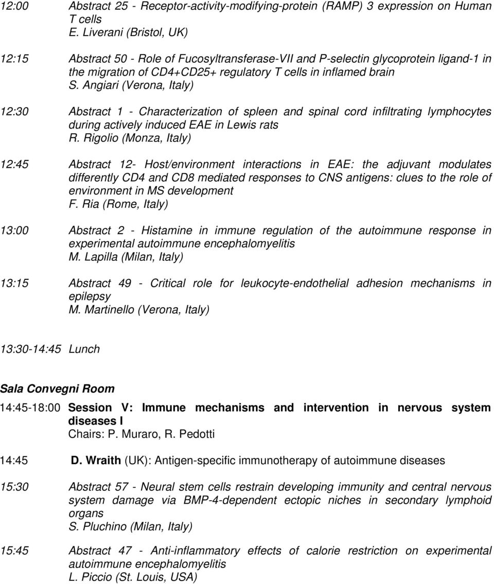 Angiari (Verona, Italy) 12:30 Abstract 1 - Characterization of spleen and spinal cord infiltrating lymphocytes during actively induced EAE in Lewis rats R.