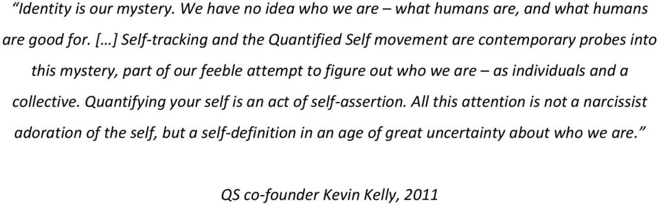 figure out who we are as individuals and a collective. Quantifying your self is an act of self-assertion.