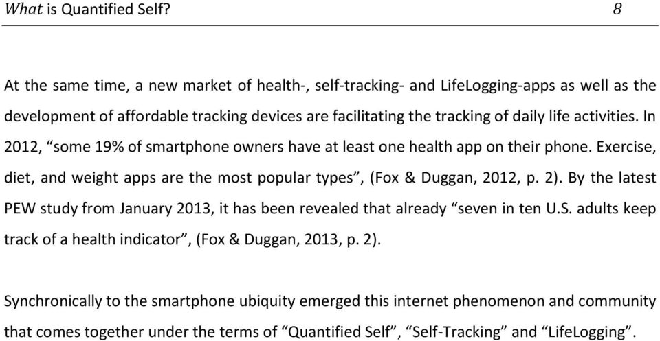 activities. In 2012, some 19% of smartphone owners have at least one health app on their phone. Exercise, diet, and weight apps are the most popular types, (Fox & Duggan, 2012, p. 2).