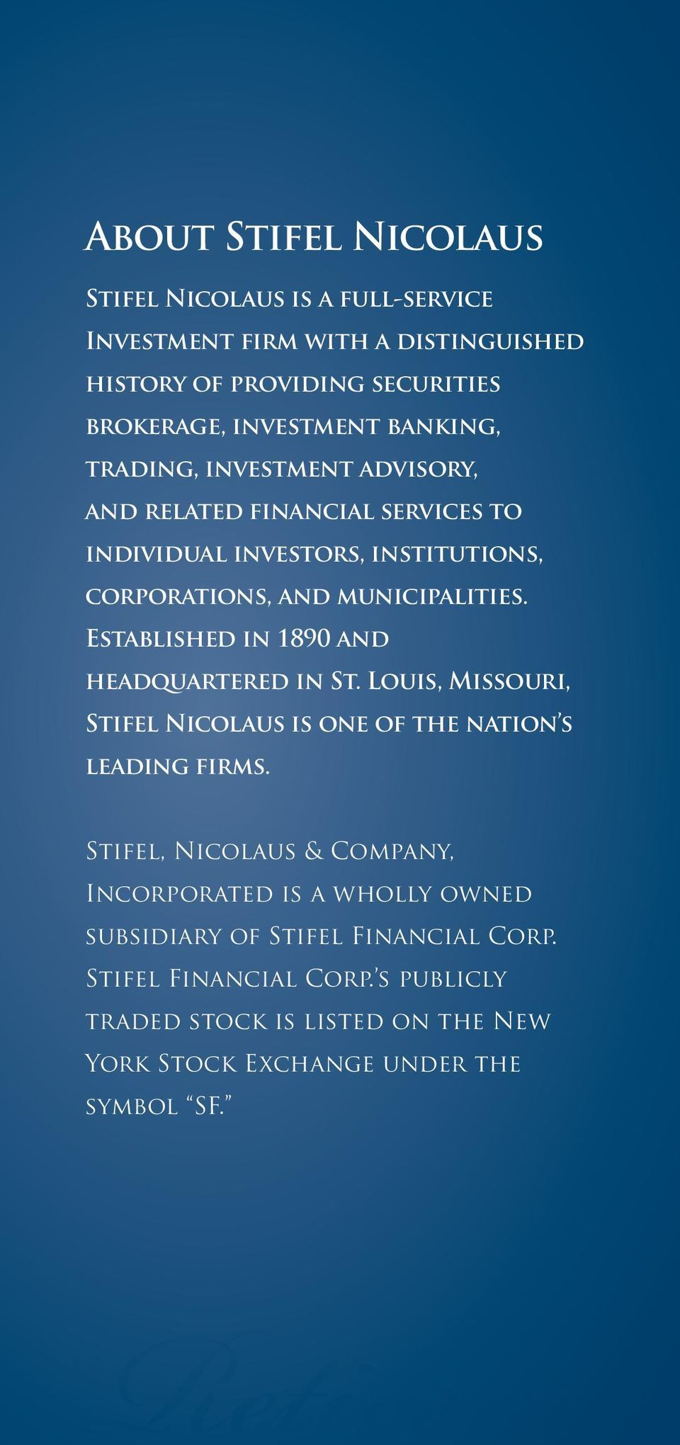 Established in 1890 and headquartered in St. Louis, Missouri, Stifel Nicolaus is one of the nation s leading firms.