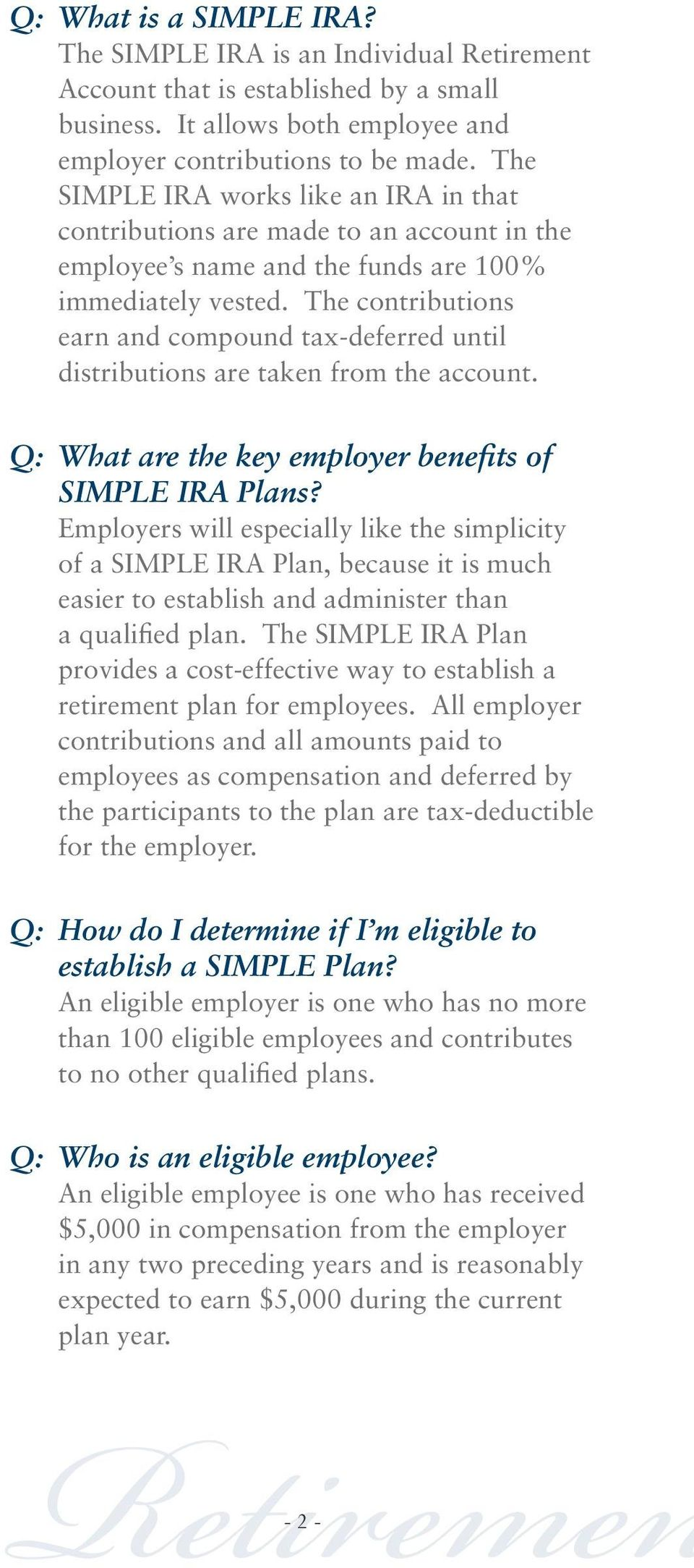 The contributions earn and compound tax-deferred until distributions are taken from the account. Q: What are the key employer benefits of SIMPLE IRA Plans?