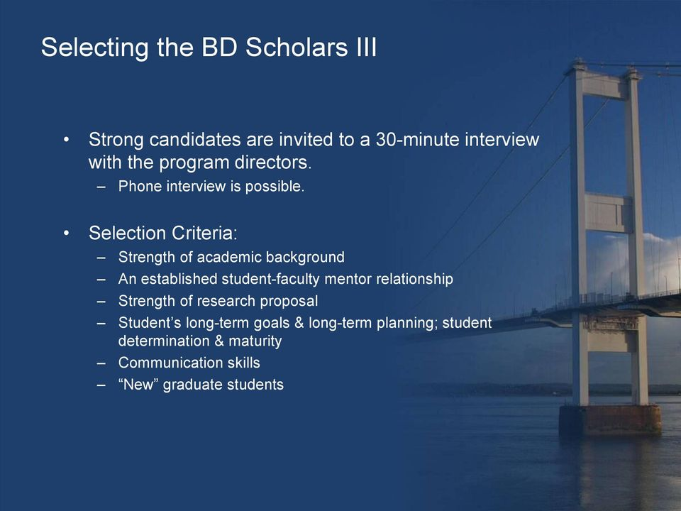 Selection Criteria: Strength of academic background An established student-faculty mentor