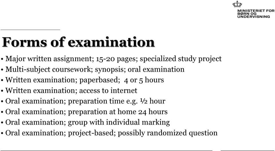 access to internet Oral examination; preparation time e.g.