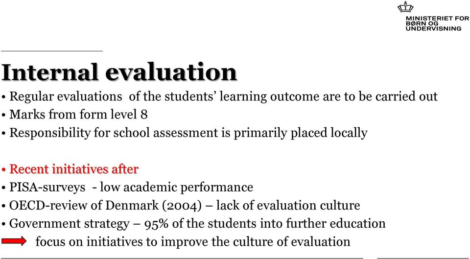 PISA-surveys - low academic performance OECD-review of Denmark (2004) lack of evaluation culture