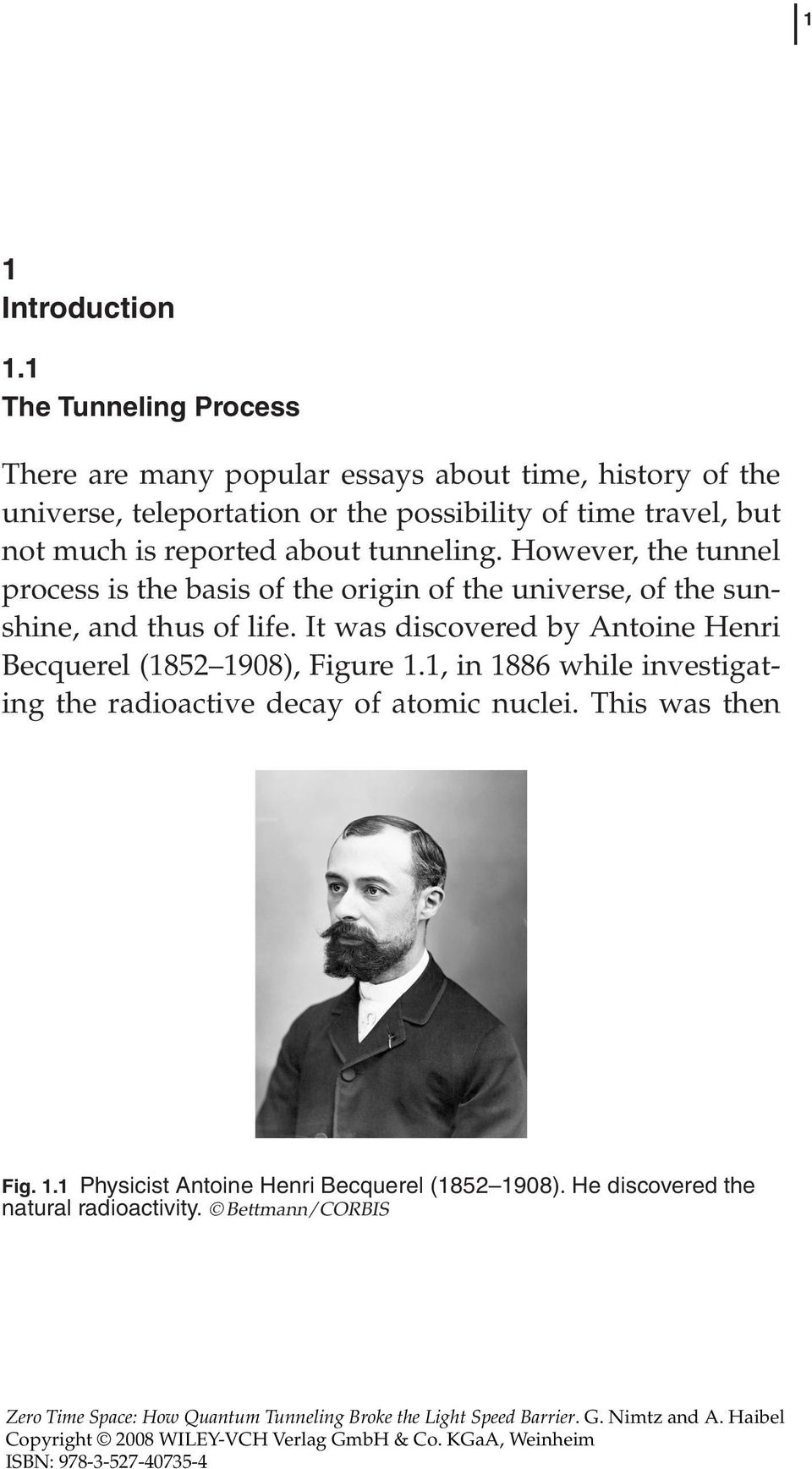 However, the tunnel process is the basis of the origin of the universe, of the sunshine, and thus of life. It was discovered by Antoine Henri Becquerel (1852 1908), Figure 1.