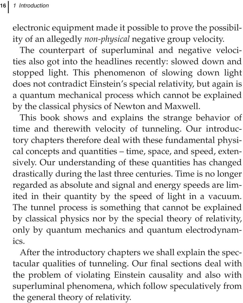 This phenomenon of slowing down light does not contradict Einstein s special relativity, but again is a quantum mechanical process which cannot be explained by the classical physics of Newton and